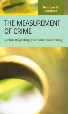 Measurement of Crime : Victim Reporting and Police Recording by Shannan M. Catalano