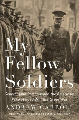 cover of My Fellow Soldiers: General John Pershing and the Americans Who Helped Win the Great War