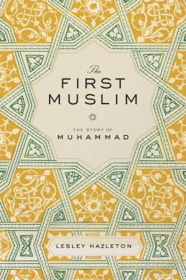 Cover Art for The First Muslim: the story of Muhammad by Lesley Hazleton