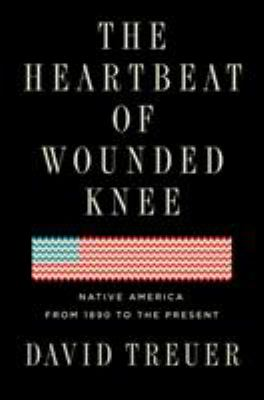 Book Cover of The Heartbeat of Wounded Knee: Native America from 1890 to the Present