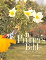 The pruner's bible : a step-by-step guide to pruning every plant in your garden