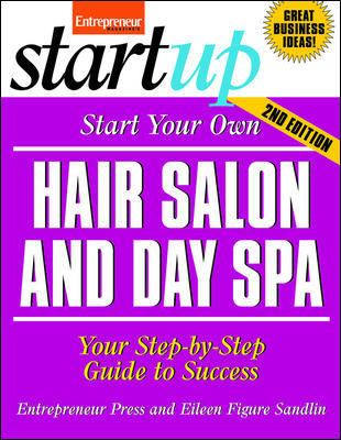 Start Your Own Hair Salon and Day Spa : your step-by-step guide to success