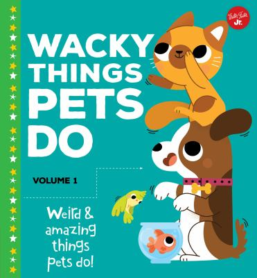 Wacky Things Pets Do by Heidi Fiedler