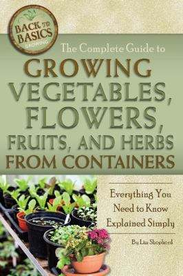 book cover image for The Complete Guide to Growing Vegetables, Flowers, Fruits, and Herbs from Containers