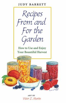 Recipes from and for the Garden: How to Use and Enjoy Your Bountiful Harvest