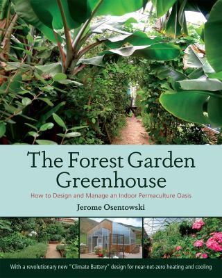 Cover Art for The Forest Garden Greenhouse: How to Design and Manage an Indoor Permaculture Oasis by Jerome Osentowski