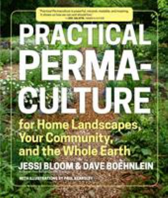 Practical permaculture : for home landscapes, your community, and the whole earth