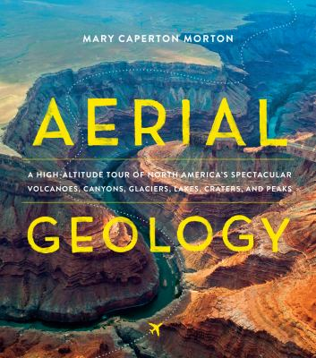 book cover: Aerial Geology: a high-altitude tour of North America's spectacular volcanoes, canyons, glaciers, lakes, craters, and peaks