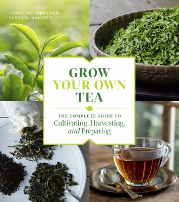 Grow your own tea : by Parks, Christine