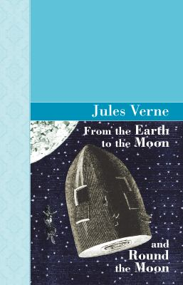 From The Earth to the Moon; and Round the Moon by Jules Verne