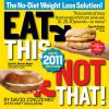 Eat this, not that! 2011 : the no-diet weight loss solution