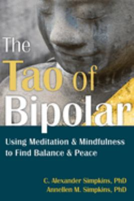The Tao of Bipolar: Using Meditation and Mindfulness to Find Balance and Peace