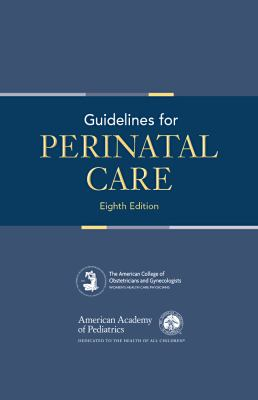 Guidelines for perinatal care (8th ed. 2017)