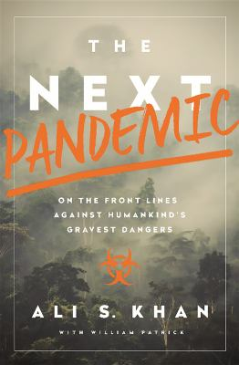 The next pandemic : on the front lines against humankind's gravest dangers / Ali S. Khan with William Patrick.