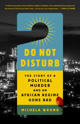 Do not disturb : the story of a political murder and an African regime gone bad