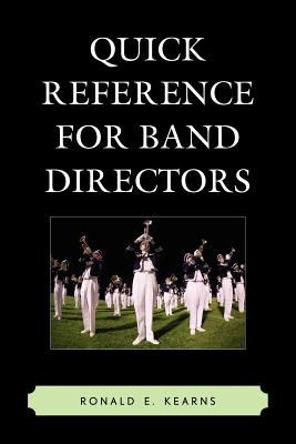 Quick Reference for Band Directors by Ronald E. Kearns