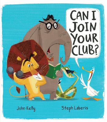 Can I Join Your Club? by John Kelly and Steph Laberis