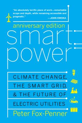 Smart Power Anniversary Edition : Climate Change, the Smart Grid, and the Future of Electric Utilities