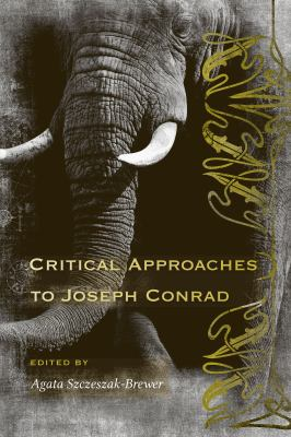 Critical Approaches to Joseph Conrad by Agata Szczeszak-Brewer