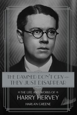 The Damned Don't Cry - They Just Disappear: The Life and Works of Harry Hervey