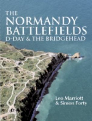 The Normandy Battlefields by Leo Marriott, Simon Forty (Editors)
