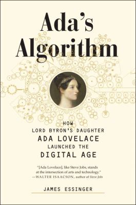 book cover: Ada's Algorithm: how Lord Byron's daughter Ada Lovelace launched the digital age