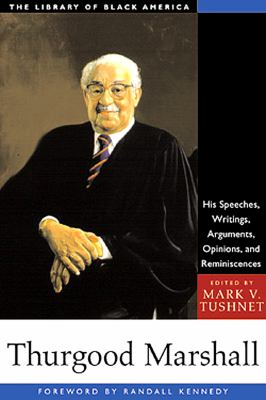 Thurgood Marshall: : His Speeches, Writings, Arguments, Opinions, and Reminiscences