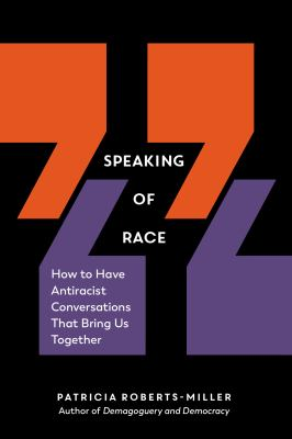 Speaking of Race : How to Have Antiracist Conversations That Bring Us Together
