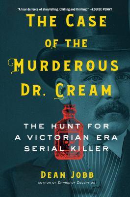 The case of the murderous Dr. Cream : by Jobb, Dean,