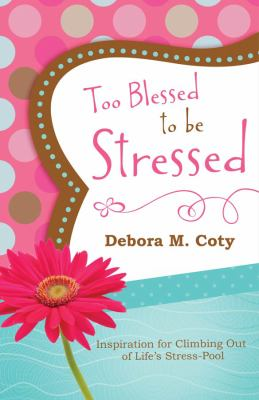 Too Blessed to Be Stressed / Coty, Debora M.