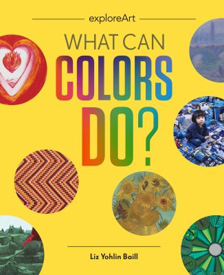 What can colors do? by Yohlin Baill, Liz, author.