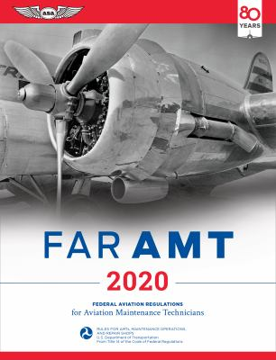 FAR-AMT 2020 : Federal Aviation Regulations for Aviation Maintenance Technicians