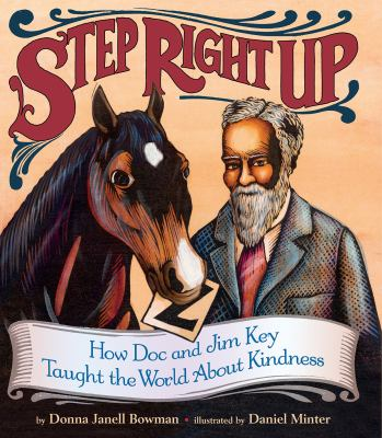 Step Right Up: How Doc and Jim Key Taught the World About Kindness by Donna Janell Bowman