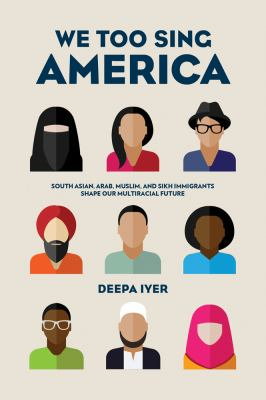 We too sing American : South Asian, Arab, Muslim, and Sikh immigrants shape our multiracial future