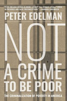 cover of Not a Crime to Be Poor: The Criminalization of Poverty in America