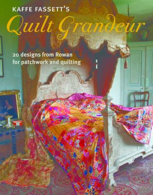 Kaffe Fassett's Quilt grandeur : 20 designs from Rowan for patchwork and quilting