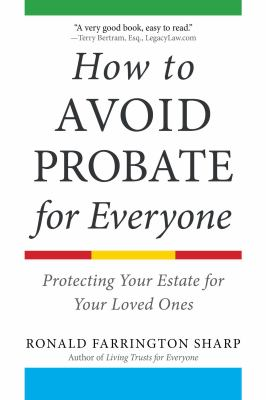 How to avoid probate for everyone : protecting your estate for your loved ones
