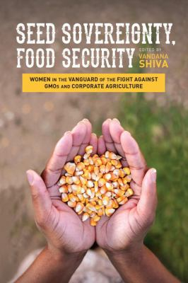 Seed sovereignty, food security : women in the vanguard of the fight against GMOs and corporate agriculture
