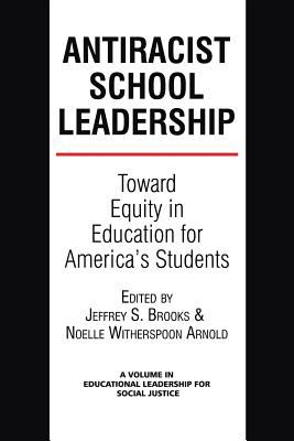 Antiracist School Leadership: Toward Equity in Education for America's Students