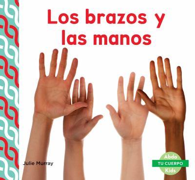Los brazos y las manos / by Murray, Julie,
