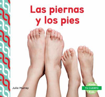 Las piernas y los pies / by Murray, Julie,