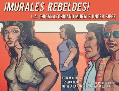 Murales Rebeldes LA Chicano Chicana Murals under seige book