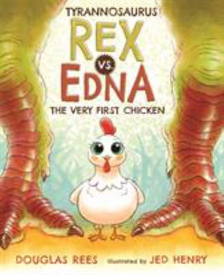 Tyrannosaurs Rex vs. Edna the Very First Chicken by Douglas Rees