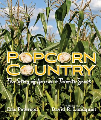POPCORN COUNTRY THE STORY OF AMERICAS FAVORITE SNACK