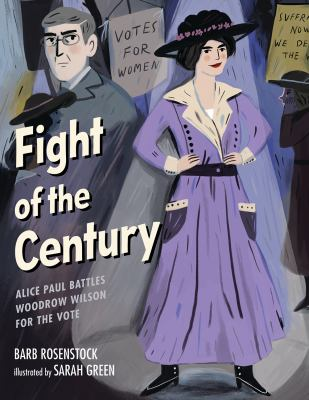 Fight of the century : Alice Paul battles Woodrow Wilson for the vote