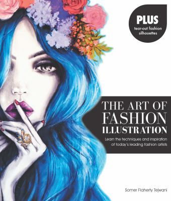 The art of fashion illustration : learn the techniques and inspiration of today's leading fashion artists