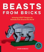 Beasts from bricks : amazing LEGO designs for animals from around the world