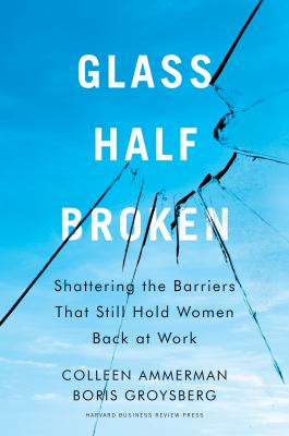 Glass half-broken : shattering the barriers that still hold women back at work