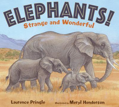 Elephants! : strange and wonderful by Pringle, Laurence, 1935- author.