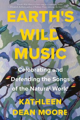 Earth's wild music : by Moore, Kathleen Dean,